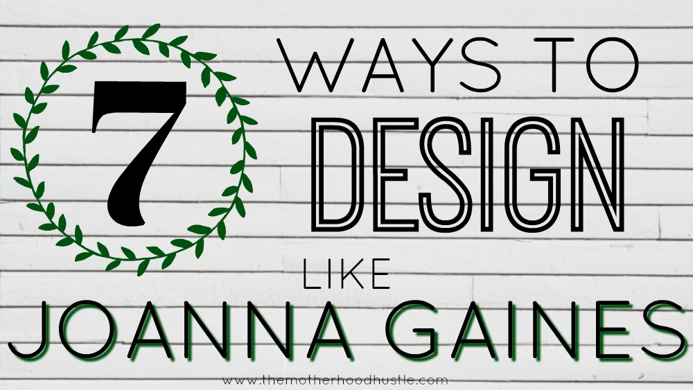 How to Design like Joanna Gaines