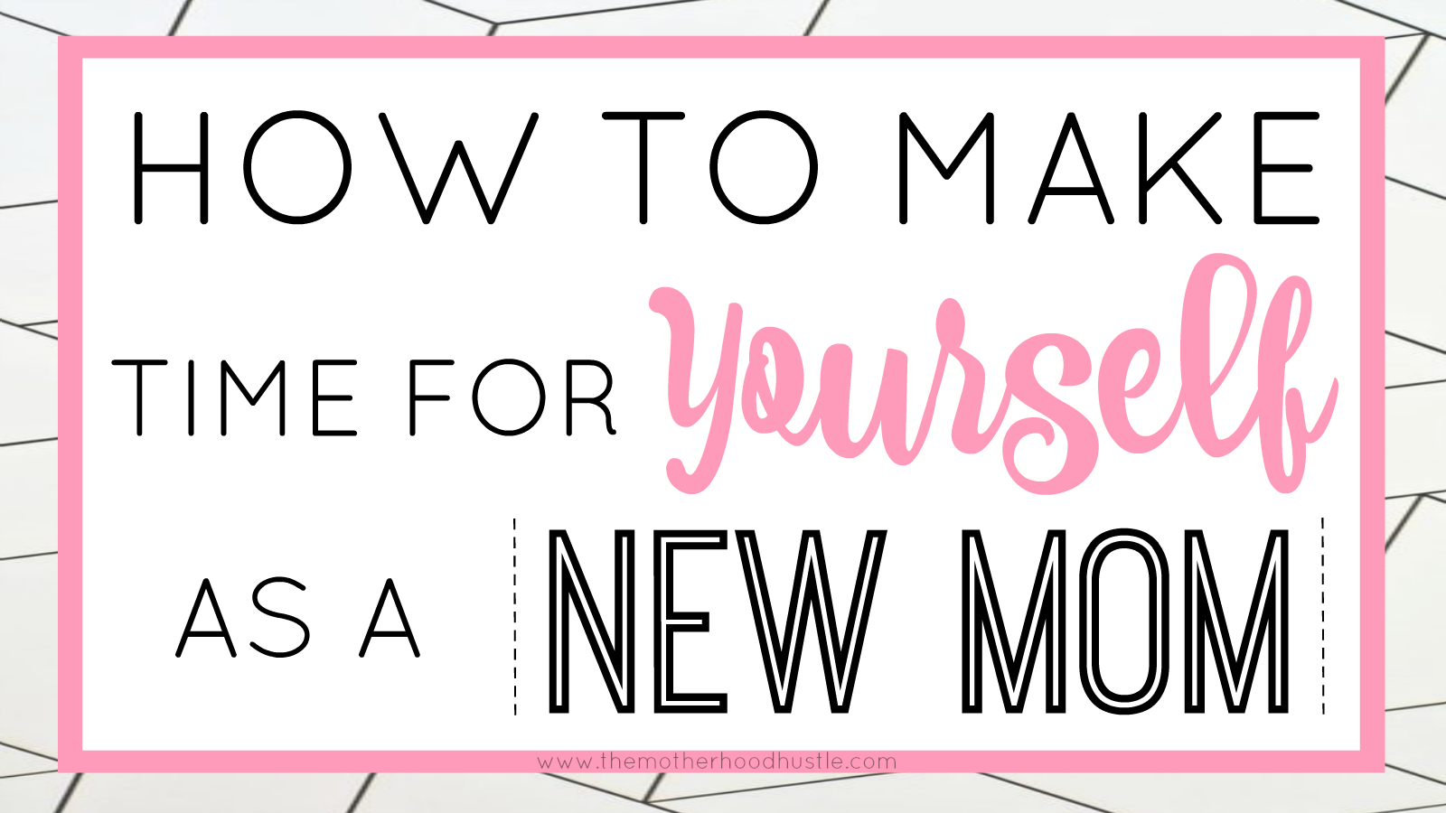 How To Find Time for Yourself as a New Mom